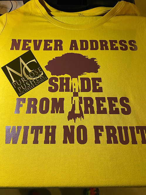 Never Address Shade Trees With No Fruit