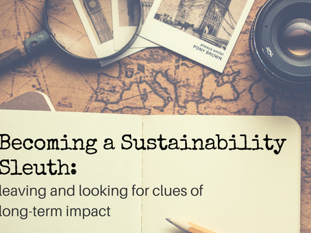 Becoming a Sustainability Sleuth: Leaving and Looking for Clues of Long-Term Impact