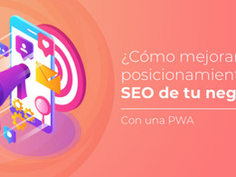 ¿Cómo mejora el posicionamiento SEO una PWA móvil de tu negocio?