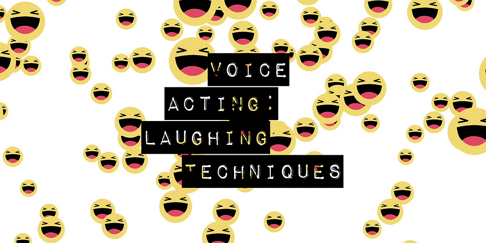 FREE WEBINAR: Voice Acting - Laughing Techniques
