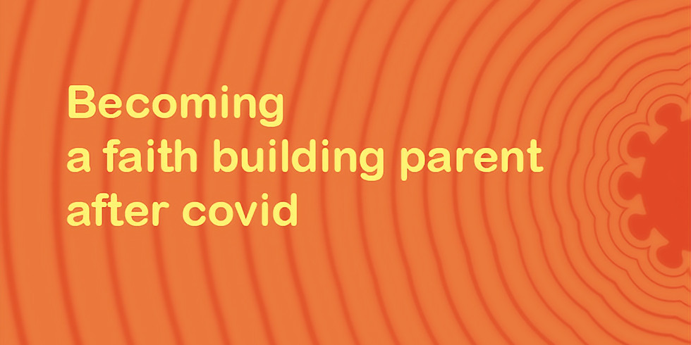 Becoming a faith building parent after covid