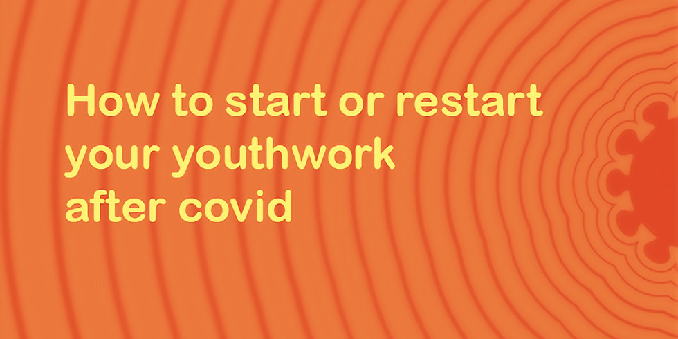 How to start or restart your youthwork after covid