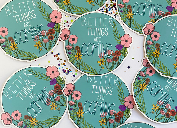 Better Things are Coming Sticker