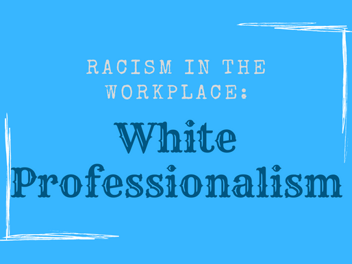 Racism in the Workplace: White Professionalism