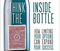"Forget thinking ""outside the box."" Think Inside the Bottle!"