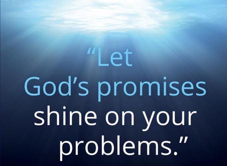 """Let God's promises shine on your problem."""