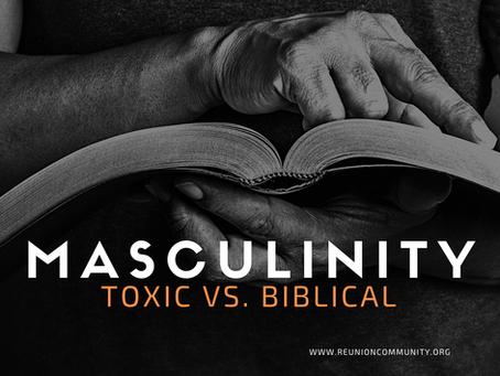 Masculinity - Toxic Vs. Biblical