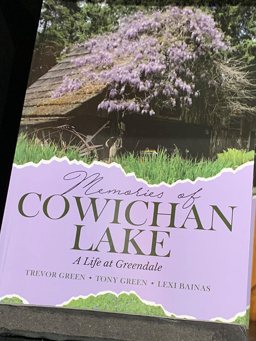 Memories of Cowichan Lake by Trevor Green, Tony Green and Lexi Bainas