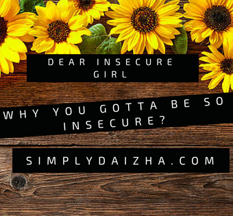 Dear Insecure Girl, Why You Gotta Be So Insecure?