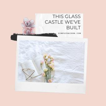 This Glass Castle We've Built