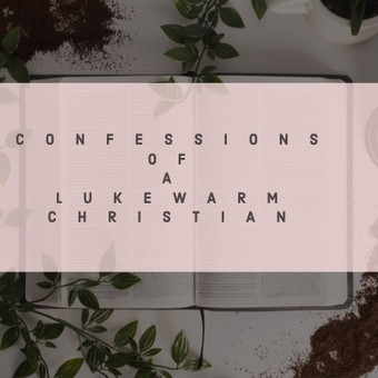 Confessions of A Lukewarm Christian
