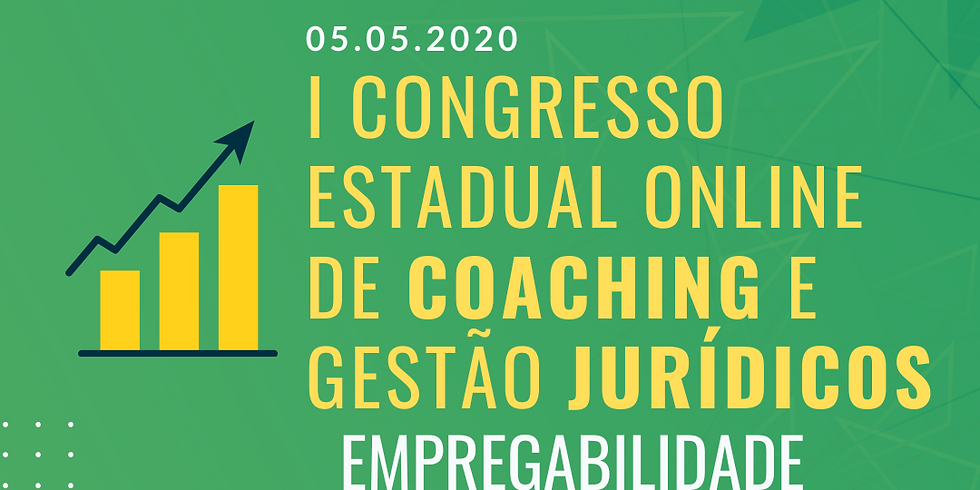 05.05.2020 | I Congresso Estadual Online de Coaching e Gestão Jurídicos -Empregabilidade