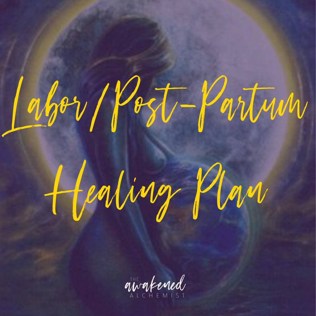 Labor / Post-Partum Healing Plan