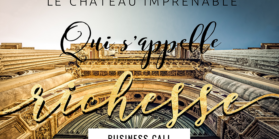 Le chateau imprenable qui s'appelle Richesse - Business call
