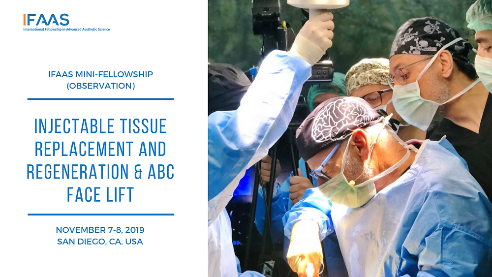 Mini-Fellowship (Observation) Injectable Tissue Replacement and Regeneration & ABC Face Lift November 7-8, 2019 | San Diego, California, USA