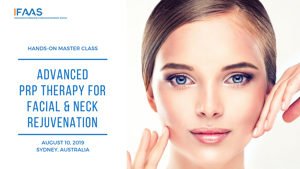 Hands-On Master Class Advanced Advanced PRP Therapy for Facial & Neck Rejuvenation | August 10, 2019: Sydney, Australia