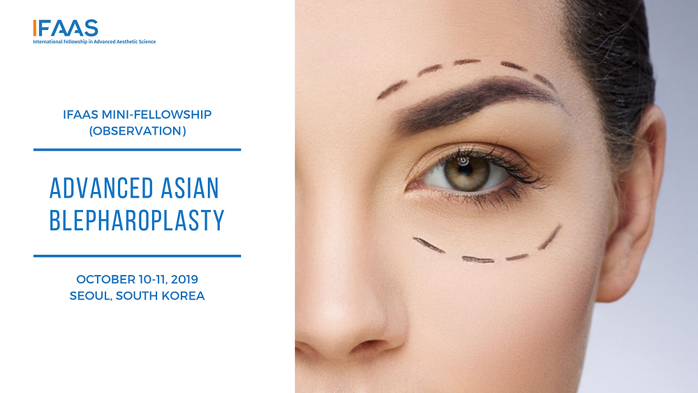 IFAAS Mini-Fellowship (Observation) Advanced Asian Blepharoplasty October 10-11, 2019 | Seoul, South Korea