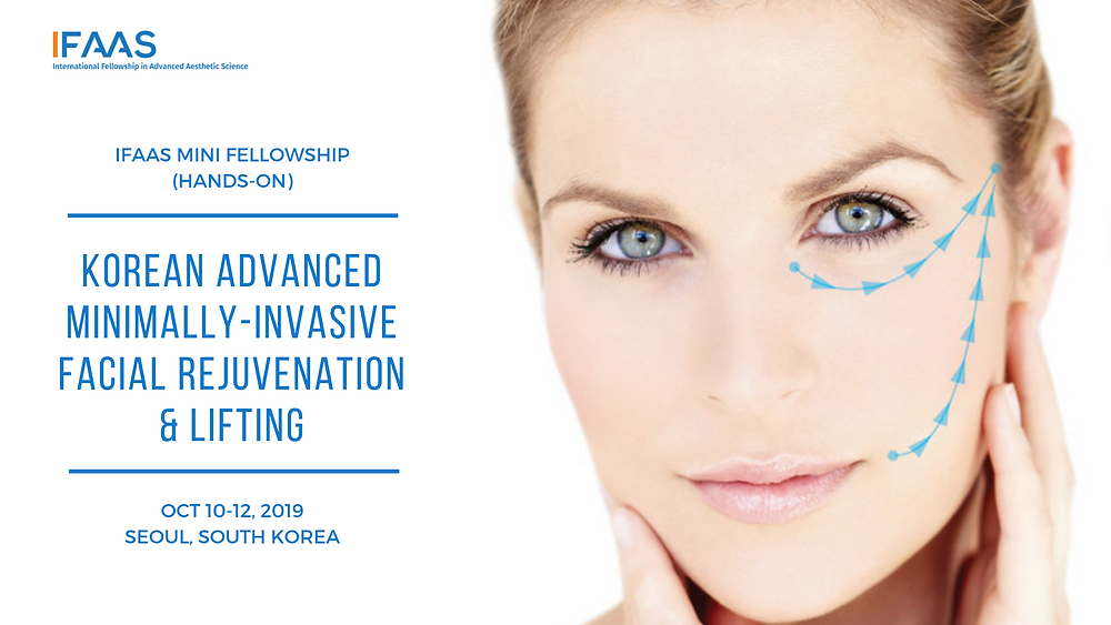 IFAAS Mini-Fellowship (Hands-On) Advanced Minimally-Invasive Facial Rejuvenation & Lifting October 10-12, 2019: Seoul, South Korea