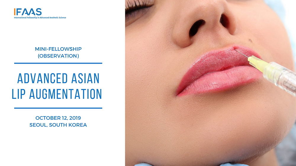 Mini-Fellowship (Observation) Advanced Asian Lip Augmentation October 12, 2019 | Seoul, South Korea