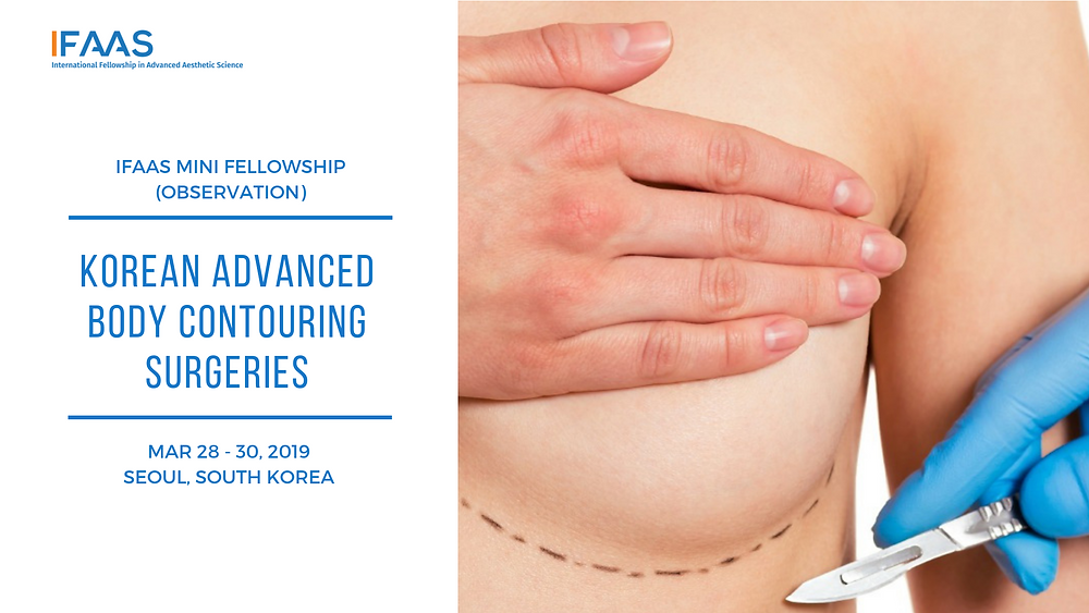 Mini-Fellowship (Observation): Korean Advanced Body Contouring Surgeries: Advanced Breast Augmentation, Breast Lifting & Buttocks Augmentation | 28 - 30 March, 2019 : Seoul, South Korea