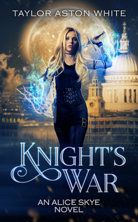 Knight's War - Alice Skye Book Five