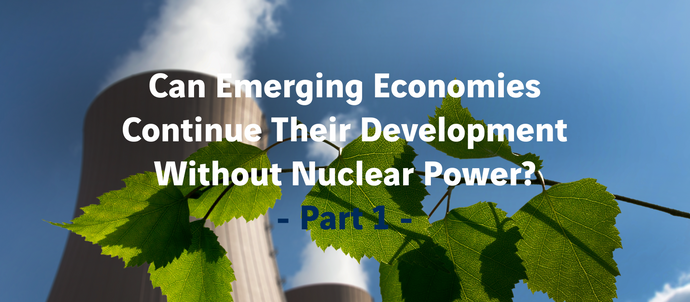 Can Emerging Economies Continue Their Development Without Nuclear Power? - Part 1