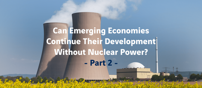 Can Emerging Economies Continue Their Development Without Nuclear Power? - Part 2