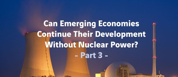Can Emerging Economies Continue Their Development Without Nuclear Power? - Part 3
