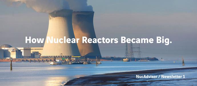 How Nuclear Reactors Became Big…