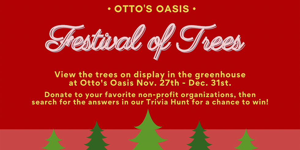 Festival of Trees at Otto's Oasis