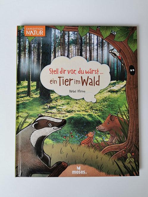 """Bilderbuch- / Sachbuch """"Stell dir vor, du wärst ein Tier im Wald"""""""