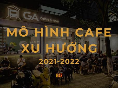 Các mô hình cafe xu hướng cho năm mới 2021 - 2022  | P.1