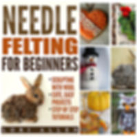 Needle Felting for Beginners!