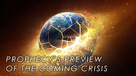 prophecy's preview of the coming crisis