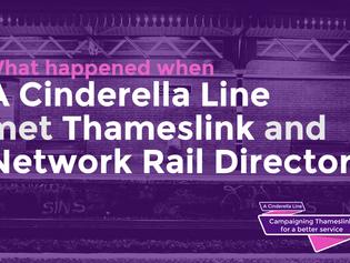 When A Cinderella Line met Thameslink & Network Rail Directors