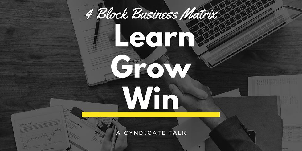 4 Block Business Matrix - Learn, Grow, Win - A Cyndicate Talk (1)