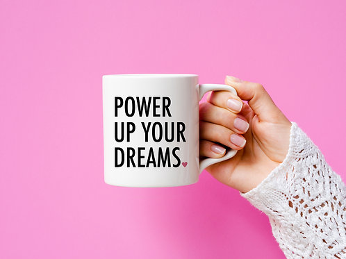 Power Up Your Dreams Mug