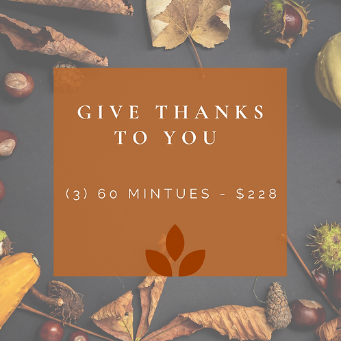 Give Thanks To You - (3) 60 Minute Massages