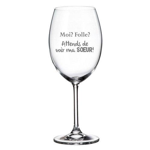 Verre à vin avec Gravure Moi? Folle ?