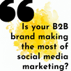 Is your B2B brand making the most of social media marketing?