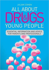 All About Drugs and Young People: Essential Information and Advice for Parents and Professionals