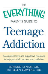The Everything Parent's Guide to Teenage Addiction: A Comprehensive and Supportive Reference to Help Your Child Recover from Addiction (Everything®)