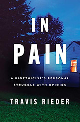In Pain: A Bioethicist's Personal Struggle with Opioids