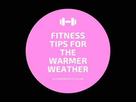 5 Tips for Working out in Warmer Weather!