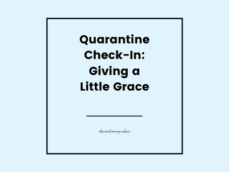 Quarantine Check-In: Giving a Little Grace