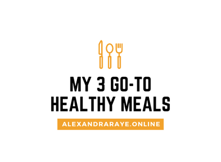 My 3 Go-To Healthy Meals