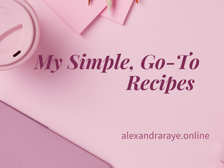 My Simple, Go-To Recipes