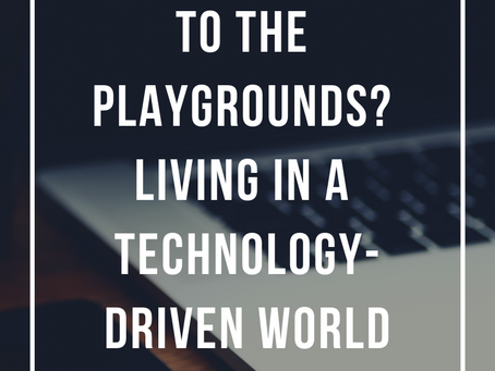 What Happened to the Playgrounds?: Living in a Technology-Driven World