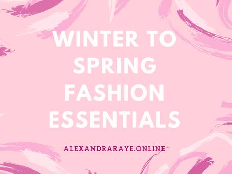 Winter to Spring Fashion Essentials!