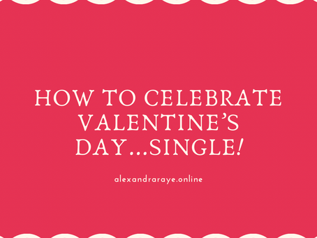 How to Celebrate Valentine's Day...Single!